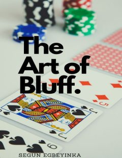 The Art of Bluff, Egbeyinka Segun