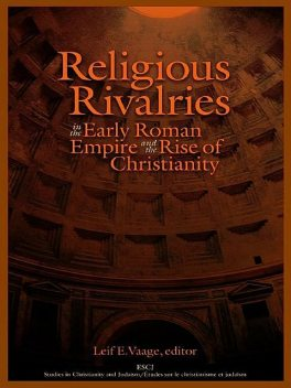 Religious Rivalries in the Early Roman Empire and the Rise of Christianity, Leif E.Vaage