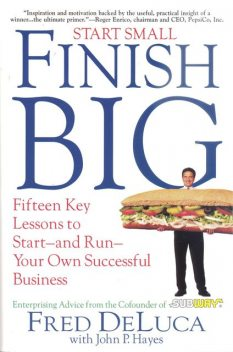 Start Small Finish Big, Fred DeLuca, John P.Hayes