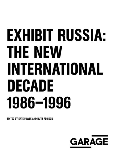 Exhibit Russia: The New International Decade 1986–1996, Kate Fowle, Ruth Addison