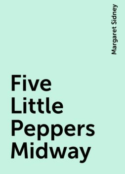 Five Little Peppers Midway, Margaret Sidney