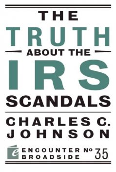 The Truth About the IRS Scandals, Charles Johnson