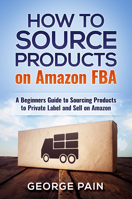 How to Source Products on Amazon FBA, George Pain