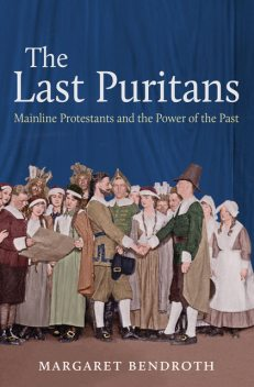 The Last Puritans, Margaret Bendroth