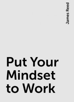 Put Your Mindset to Work, James Reed