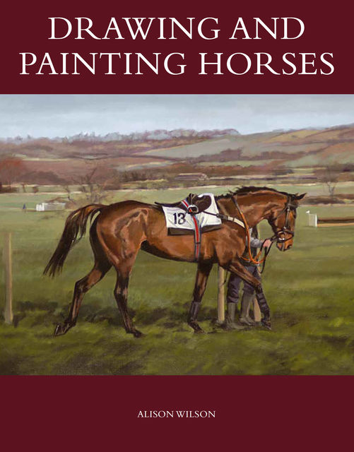 Drawing and Painting Horses, Alison Wilson