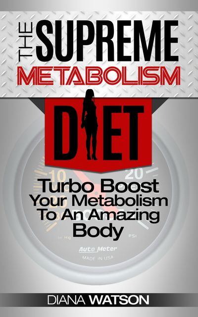 Metabolism Diet: Supreme Turbo Boost Your Metabolism To An Amazing Body, Diana Watson