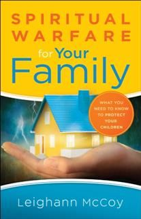 Spiritual Warfare for Your Family, Leighann McCoy