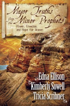 Major Truths from the Minor Prophets, Kimberly Sowell, Edna Ellison, Tricia Scribner