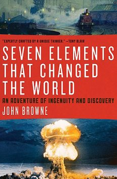 Seven Elements That Changed the World, John Browne