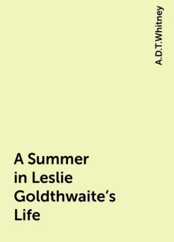 A Summer in Leslie Goldthwaite's Life, A.D.T.Whitney
