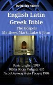 English Latin Greek Bible – The Gospels – Matthew, Mark, Luke & John, Truthbetold Ministry