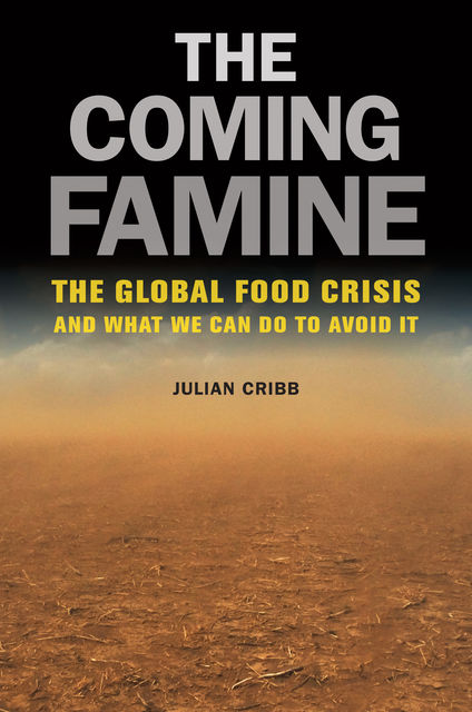 The Coming Famine, Julian Cribb