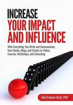 Increase Your Impact and Influence, Gini Graham Scott