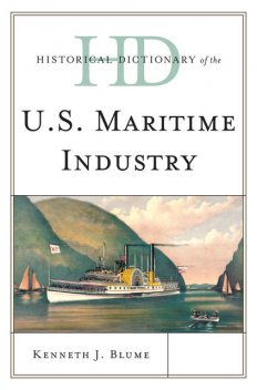 Historical Dictionary of the U.S. Maritime Industry, Kenneth J. Blume