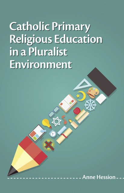 Catholic Primary Religious Education in a Pluralist Environment, Anne Hession