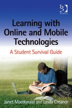 Learning with Online and Mobile Technologies, Janet Macdonald, Ms Linda Creanor