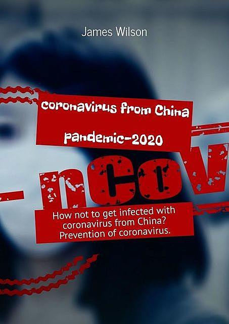 Coronavirus from China. Pandemic-2020. How not to get infected with coronavirus from China? Prevention of coronavirus, James Wilson