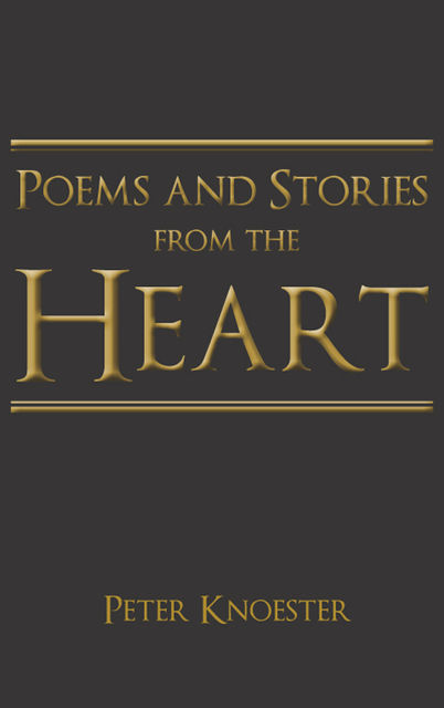 Poems and Stories from the Heart, Peter Knoester