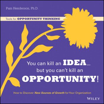 You Can Kill An Idea, But You Can't Kill An Opportunity, Pam Henderson