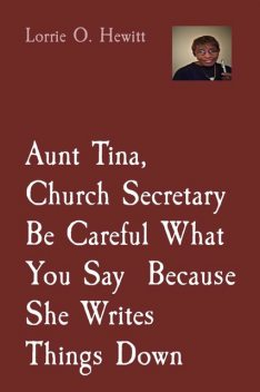 Aunt Tina, Church Secretary Be Careful What You Say Because She Writes Things Down, Lorrie Hewitt