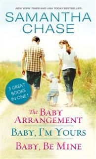 Baby Arrangement / Baby, I'm Yours / Baby, Be Mine, Samantha Chase