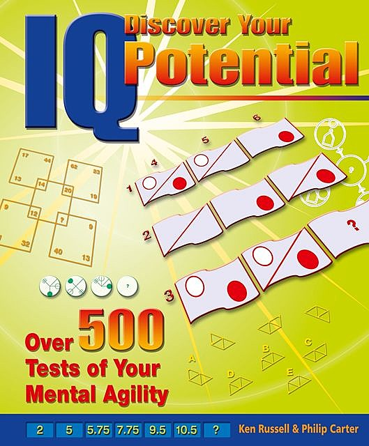 Discover Your IQ Potential: Over 500 Tests of Your Mental Agility, Philip Carter, Ken Russell