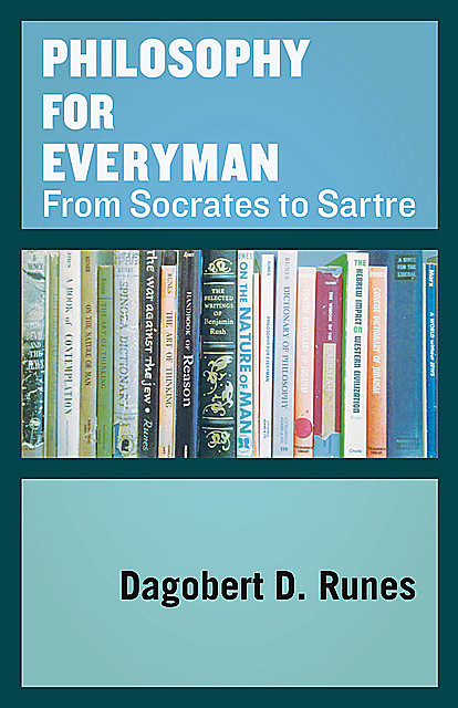 Philosophy for Everyman from Socrates to Sartre, Dagobert D. Runes