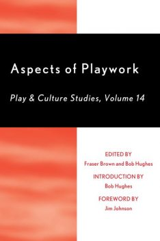 Aspects of Playwork, Sarah Wilson, Jim Johnson, Bob Hughes, Alex Cote, Ben Tawil, Claire Pugh, Dave Bullough, Fraser Brown, Kelda Lyons, Michael Patte, Mike Wragg, Morgan Leichter-Saxby, Rusty Keeler, Stuart Lester, Suzanna Law, Sylwyn Guilbaud, Wendy Russell