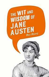 The Smart Words and Wicked Wit of Jane Austen, MAX MORRIS