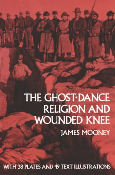 The Ghost-Dance Religion and Wounded Knee, James Mooney