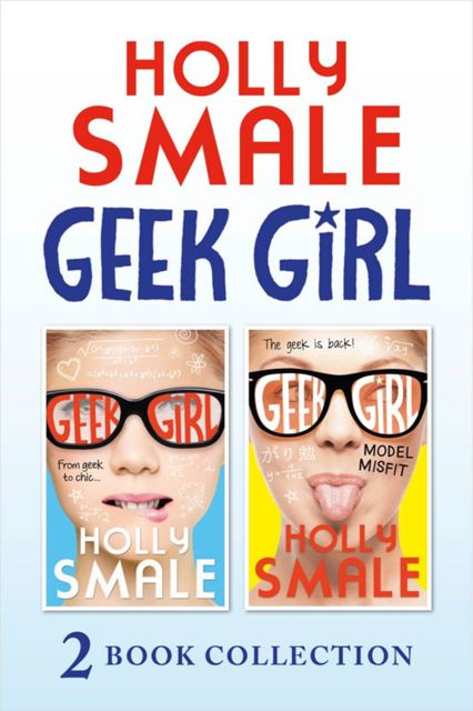 Geek Girl and Model Misfit (Geek Girl books 1 and 2), Holly Smale