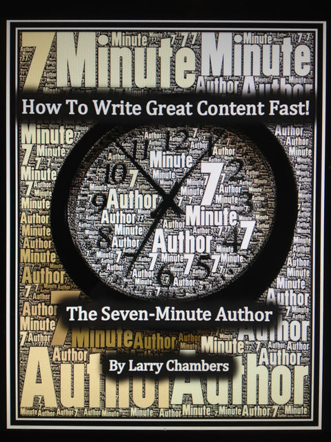 How To Write Great Content Fast!, Larry Chambers