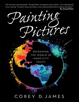 Painting Pictures: Reframing the World of Inner-City Youth, James Corey