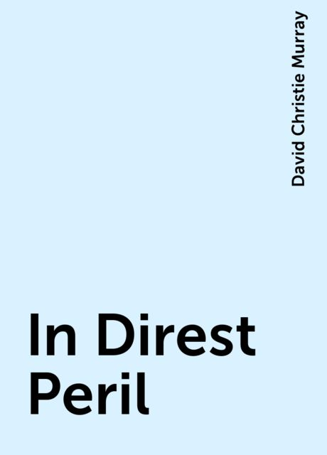 In Direst Peril, David Christie Murray