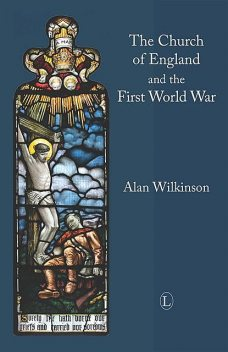 The Church of England and the First World War, Alan Wilkinson