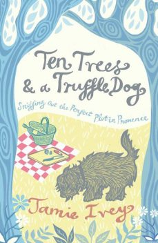 Ten Trees and a Truffle Dog, Jamie Ivey