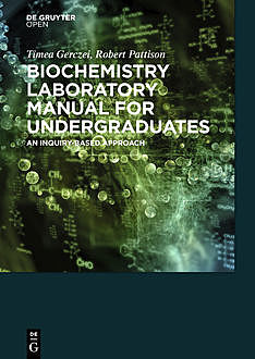 Biochemistry Laboratory Manual For Undergraduates, Scott Pattison, Timea Gerczei Fernandez