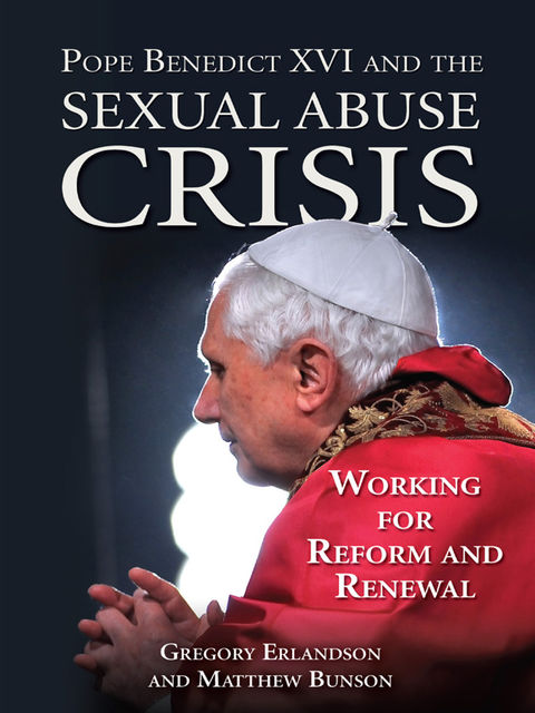 Pope Benedict XVI and the Sexual Abuse Crisis, Matthew Bunson, Gregory Erlandson