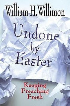 Undone by Easter, William H. Willimon