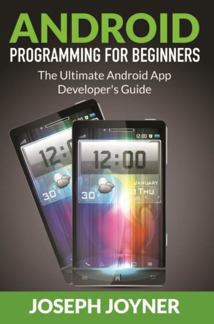 Android Programming For Beginners, Joseph Joyner