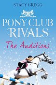 The Auditions (Pony Club Rivals, Book 1), Stacy Gregg