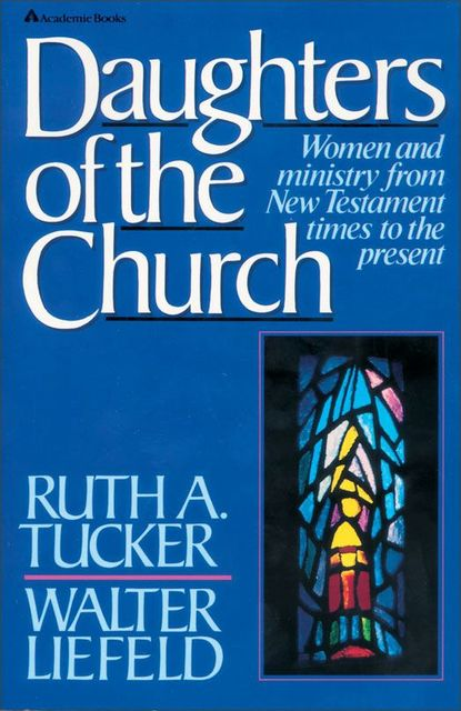 Daughters of the Church, Ruth A. Tucker, Walter L. Liefeld