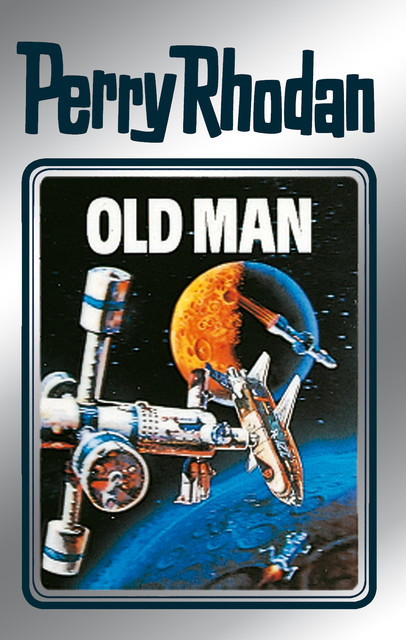 Perry Rhodan 33: Old Man (Silberband), William Voltz, Kurt Mahr, Clark Darlton, H.G. Ewers, K.H. Scheer