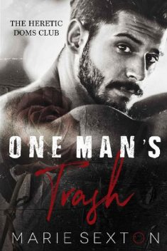 One Man's Trash (The Heretic Doms Club Book 1), Marie Sexton