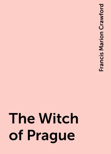 The Witch of Prague, Francis Marion Crawford