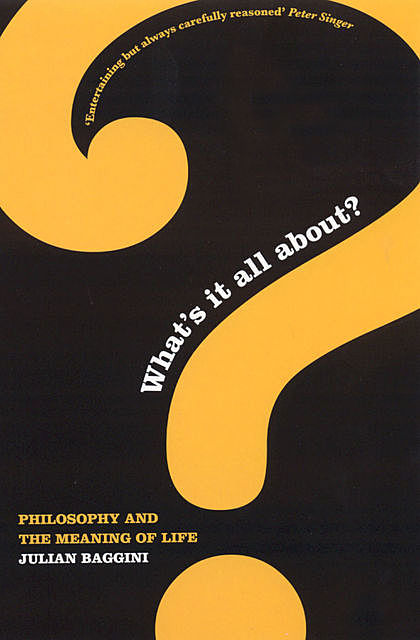 What's It All About?: Philosophy and the Meaning of Life, Julian Baggini