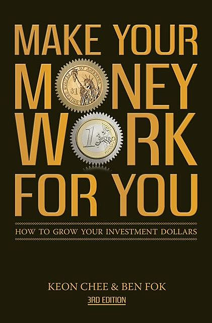 Make Your Money Work For You (3rd Edn), Ben Fok, Keon Chee