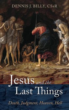 Jesus and the Last Things, Dennis J.Billy
