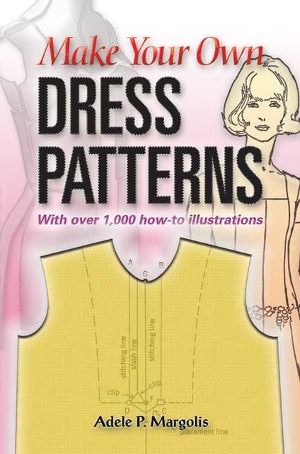 Make Your Own Dress Patterns, Adele P.Margolis
